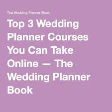 Wedding Planning Courses Top 3 Wedding Planner Courses You Can Take Online U2014 The Wedding