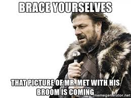 Broom Meme - mets brace yourselves mr met broom meme new york mets pinterest