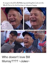 Bill Murray Memes - everyone should be bill murray watching the cubs win the world