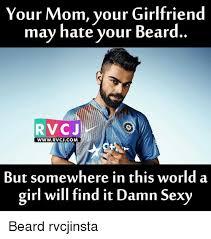 Sexy Girlfriend Meme - your mom your girlfriend may hate your beard rvc j www rvcjcom but