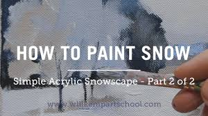 how to paint an impressionistic snowscene in acrylics part 2 of