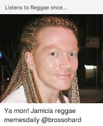 Reggae Meme - listens to reggae once ya mon jamicia reggae memesdaily meme on