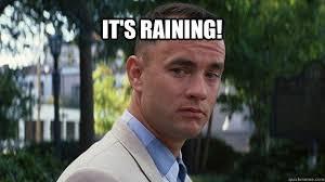 Forrest Gump Rain Meme - it s raining forrest gump quickmeme