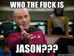 Star Trek Meme Generator - who the fuck is jason captain jean luc picard in star trek