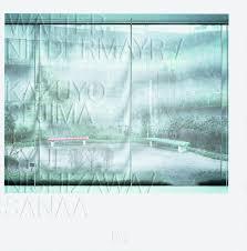 Ryue Nishizawa by Walter Niedermayr Kazuyo Sejima Ryue Nishizawa Sanaa