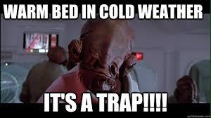 Its A Trap Meme - warm bed in cold weather it s a trap ackbar meme quickmeme