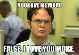 Love You More Meme - you love me more false i love you more dwight quickmeme