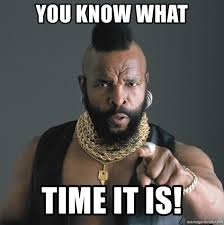 What Time Meme - you know what time it is mr t fool meme generator