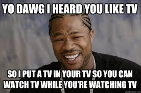 Tv Memes - yo dawg i heard you like tv so i put a tv in your tv so you can