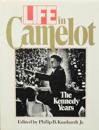 kennedy camelot life in camelot the kennedy years philip kunhardt book club edition