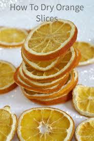 beautiful dried orange slices how to dry orange slices for