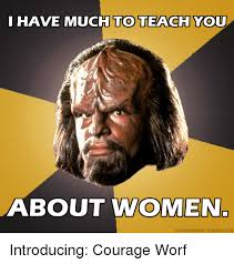 Worf Memes - to teach you i have much about women courageworftumblrcom