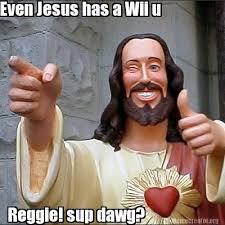 Sup Dawg Meme - meme creator even jesus has a wii u reggie sup dawg meme