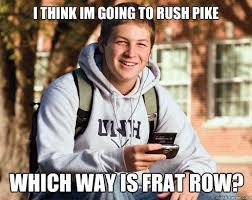 Pike Meme - i think im going to rush pike which way is frat row college