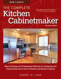 bob lang u0027s complete kitchen cabinet maker 2nd edition shop
