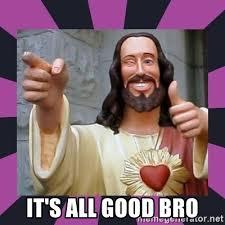 Bro Jesus Meme - it s all good bro thumbs up jesus meme generator