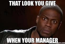 That Look Meme - that look you give when your manager meme kevin hart the hell