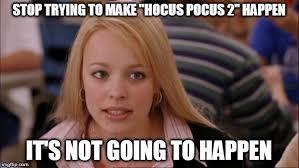 Hocus Pocus Meme - its not going to happen meme imgflip