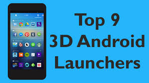 top launchers for android top 9 3d android launchers i m programmer