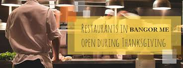 which restaurants are open for thanksgiving dinner 2017 bangor me