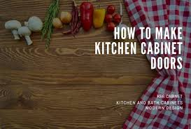 how to make kitchen cabinet doors how to make kitchen cabinet doors detailed 2020