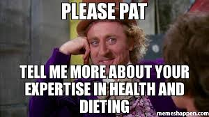 Pat Meme - please pat tell me more about your expertise in health and dieting