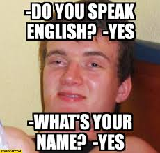 Meme In English - do you speak english yes what s your name yes meme starecat com