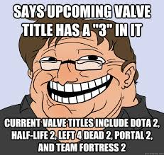 Team Fortress 2 Memes - says upcoming valve title has a 3 in it current valve titles