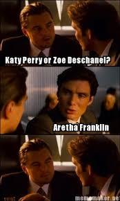 Inception Meme Generator - meme maker katy perry or zoe deschanel aretha franklin