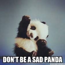 Sad Panda Meme - t be a sad panda