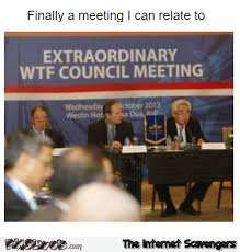 Meme Meeting - wtf council meeting funny meme pmslweb