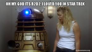 R2d2 Memes - oh my god its r2d2 i loved you in star trek make a meme