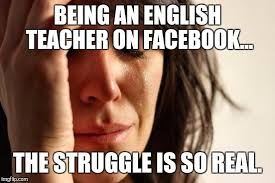 English Teacher Memes - first world problems meme imgflip