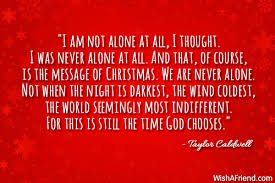 i am not alone at all inspirational christmas quote