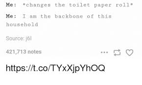 Toilet Paper Roll Meme - me changes the toilet paper roll me i am the backbone of this