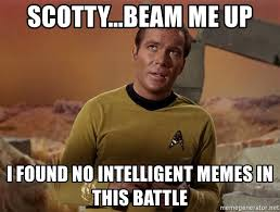 Intelligent Memes - scotty beam me up i found no intelligent memes in this battle