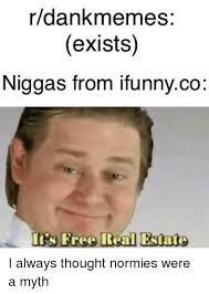 Meme Free - rdankmemes exists niggas from ifunnyco i s free real estate free