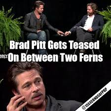 Brad Meme - brad pitt gets teased on between two ferns az meme funny memes