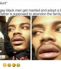 Gay Black Guy Meme - lunt gay black men get married and adopt a b father is supposed to