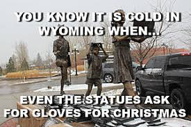 Winter Meme - winter time memes that only a wyomingite would understand photos
