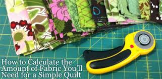 How Many Yards Of Fabric For Queen Duvet How To Calculate How Much Fabric You Need For A Simple Quilt
