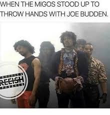 Joe Budden Memes - when the migos stood up to throw hands with joe budden joe