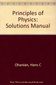 solutions manual for principles of physics hans c ohanian