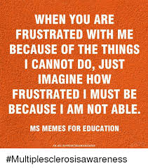 Ms Memes - when you are frustrated with me because of the things i cannot do