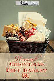 christmas gift basket ideas homemade christmas gift ideas