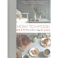 how to hygge the nordic secrets to a happy hardcover