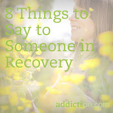 Addicted To Rehab by Eight Things To Say To Someone In Recovery