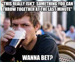 Wanna Bet Meme - lazy college senior memes quickmeme