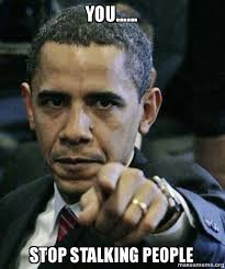 Stalking Meme - you stop stalking people angry obama make a meme