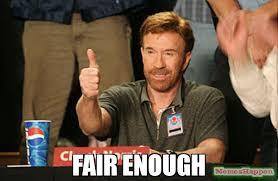 Enough Meme - fair enough meme chuck norris approves 54909 page 2 memeshappen